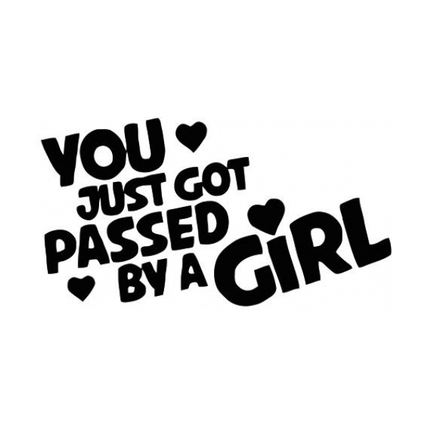 You Just Got Passed By A Girl Decal