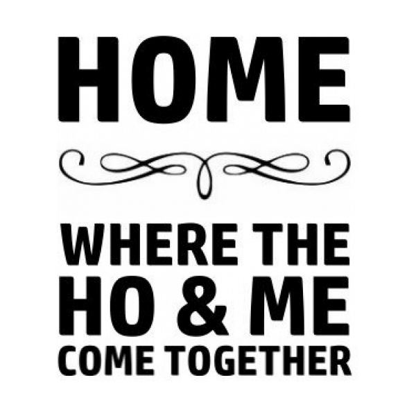 Home Is Where The Ho And Me Come Together Decal