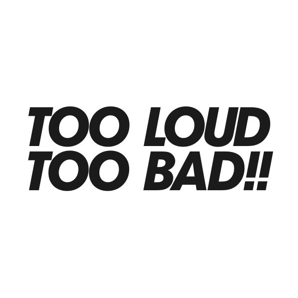Too Loud Too Bad Decal