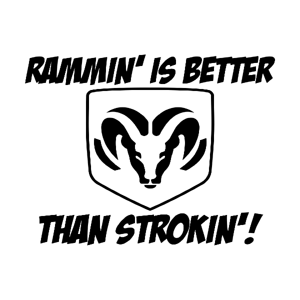 Rammin Is Better Than Strokin Dodge Ram Decal