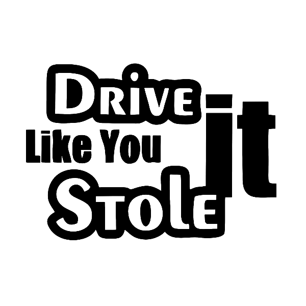 Drive It Like You Stole It Decal